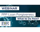 Webinar Recording: PPP Loan Forgiveness: What to do next?